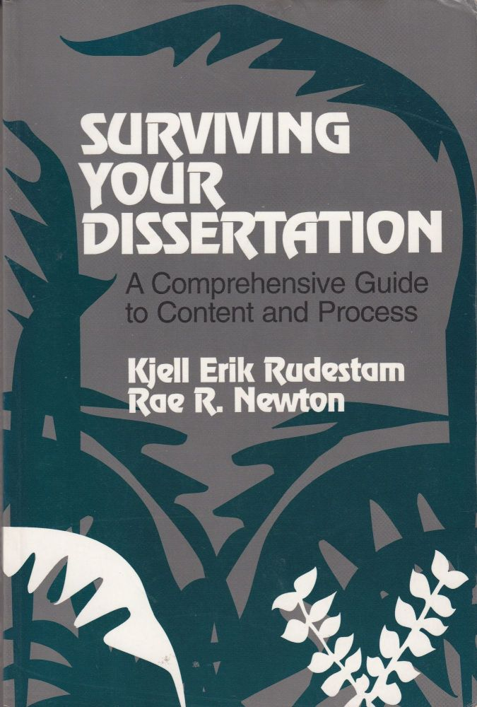 Surviving Your Dissertation: A Comprehensive Guide to Content and Process. Rae R. Newton Kjell Erik Rudestam.