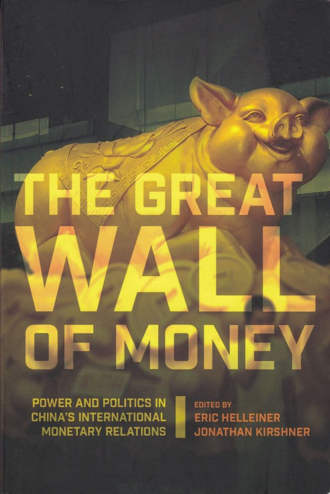 The Great Wall of Money: Power and Politics in China's International Monetary Relations. Jonathan Kirshner Eric Helleiner, Ees.