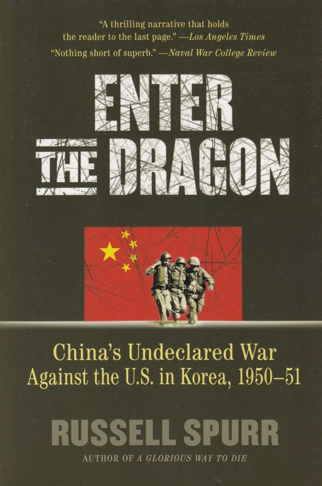 Enter the Dragon: China's Undeclared War Against the U.S. in Korea, 1950-1951. Russell Spurr.