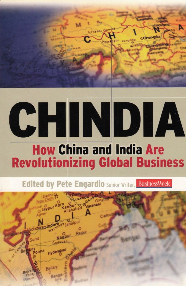 Chindia: How China and India Are Revolutionizing Global Business. Pete Engardio.