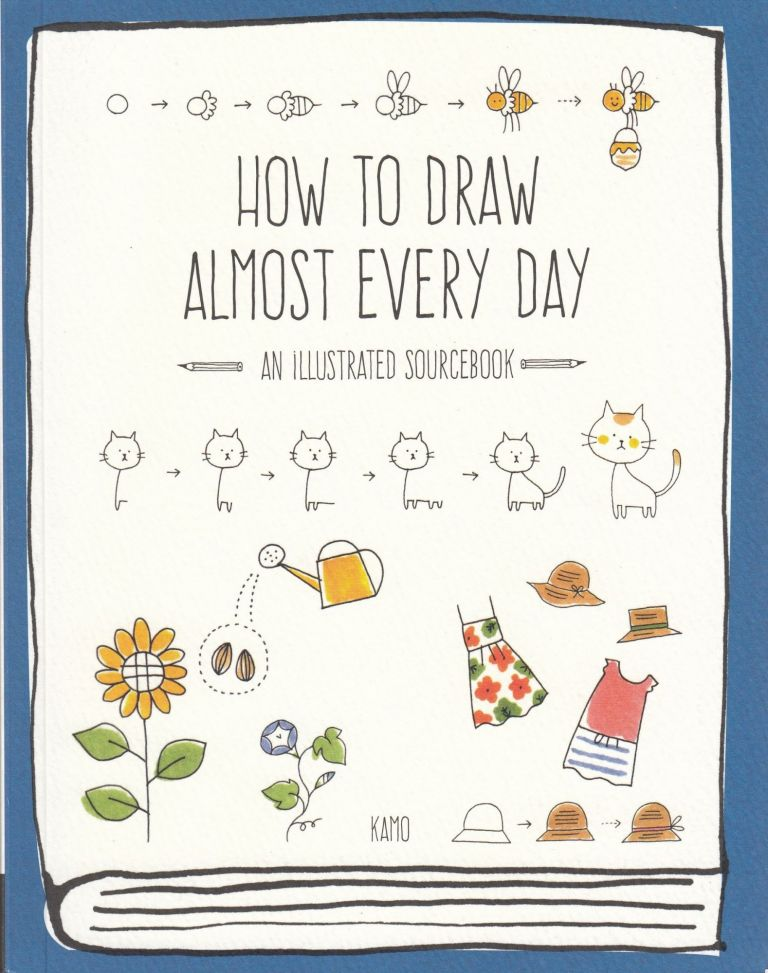 How To Draw Almost Every Day: An Illustrated Sourcebook. Kamo.