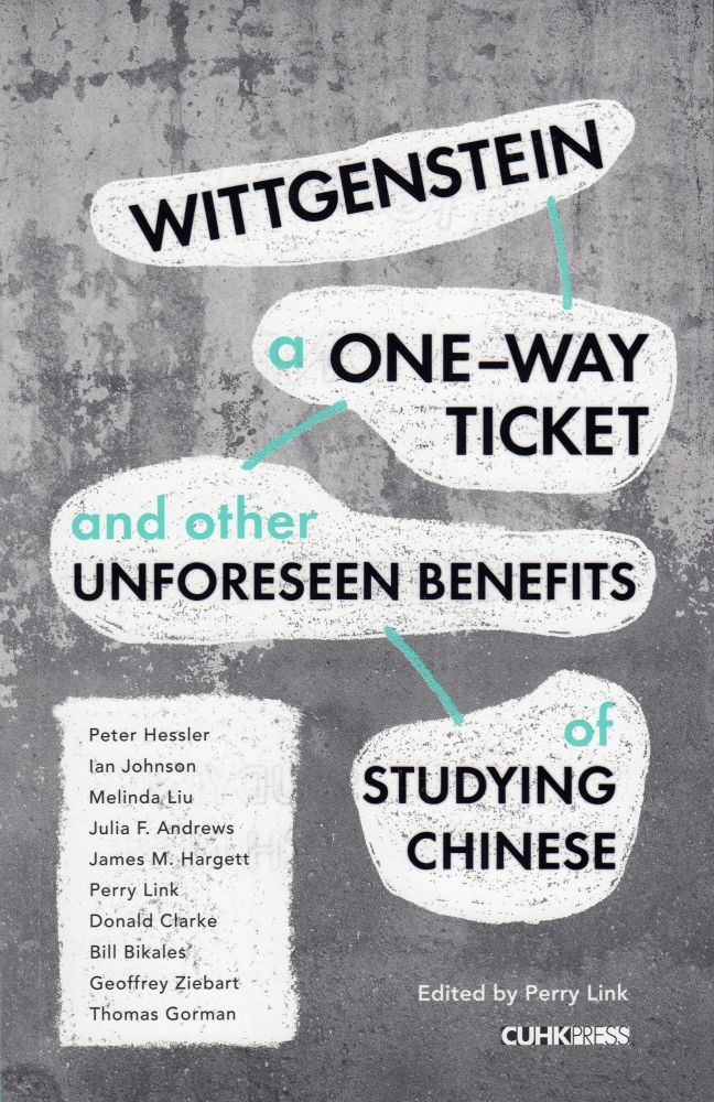 Wittgenstein, a One-Way Ticket, and Other Unforeseen Benefits of Studying Chinese. Perry Link.