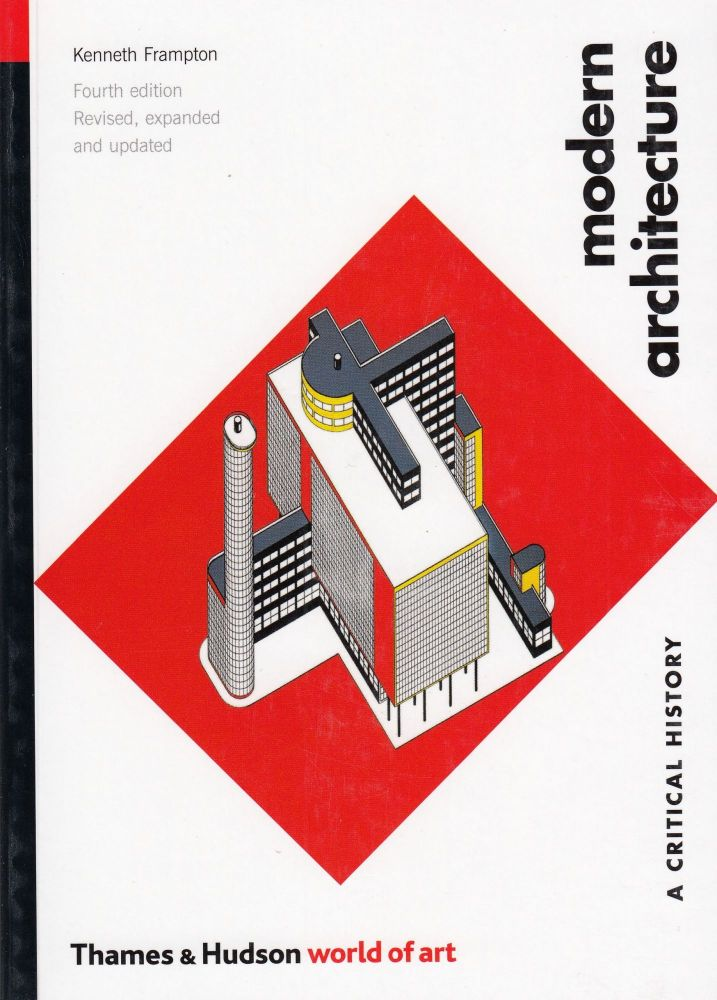 Modern Architecture: A Critical History. Kenneth Frampton.