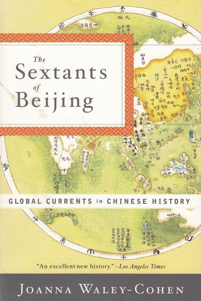 The Sextants Of Beijing : Global Currents in Chinese History. Joanna Waley-Cohen.