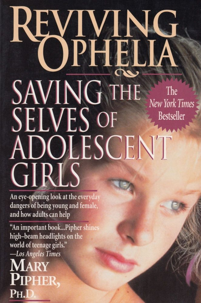 Reviving Ophelia : Saving the selves of adolescent girls. Mary Pipher.