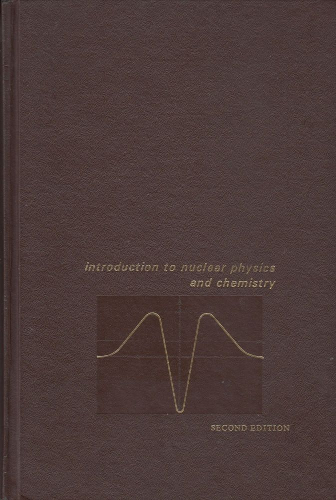 Introduction to Nuclear Physics and Chemistry. Bernard G. Harvey.