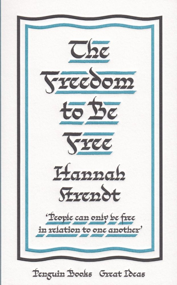 The Freedom to Be Free (Penguin Great Ideas). Hannah Arendt.