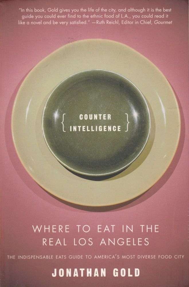 Counter Intelligence : Where to eat in the real Los Angeles. Jonathan Gold.
