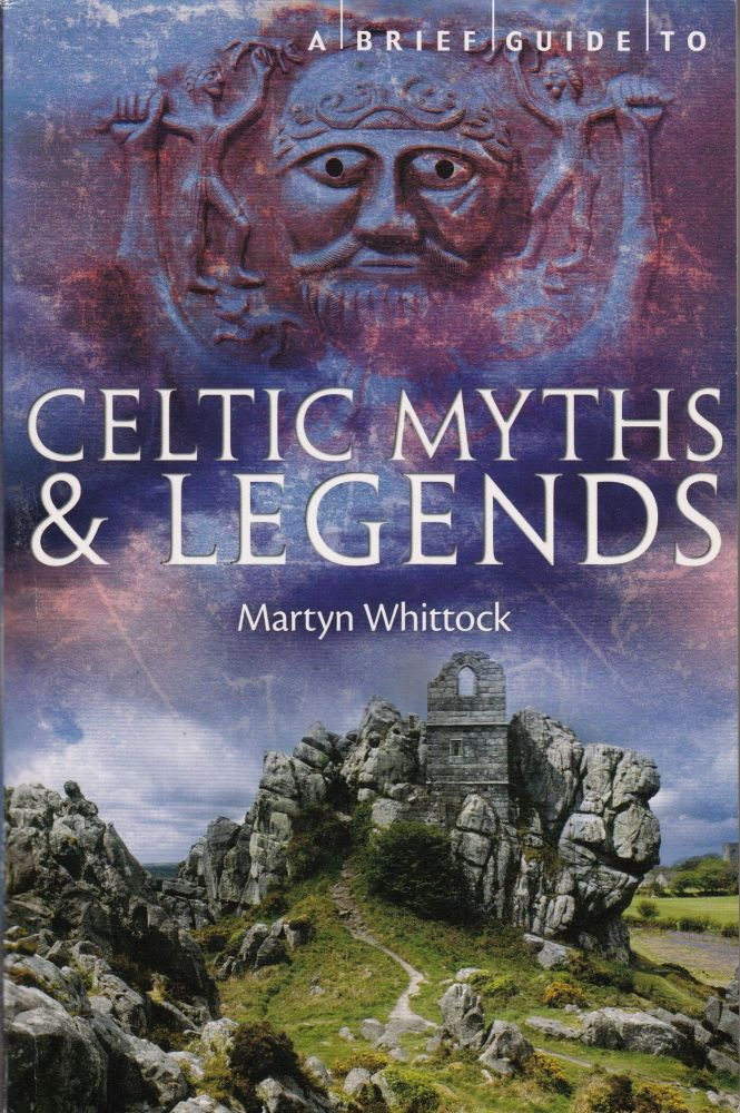 A Brief Guide To Celtic Myths & Legends. Martyn Whittock.