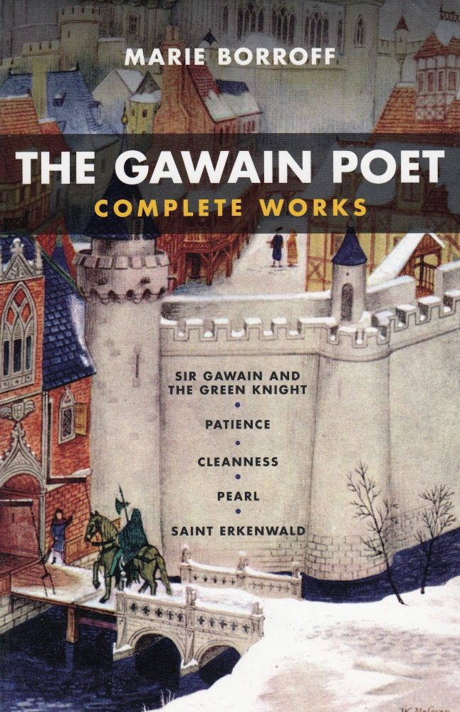 The Gawain Poet: Complete Works (Sir Gawain and the Green Knight, Patience, Cleanness, Pearl, Saint Erkenwald). Marie Borroff, tr.