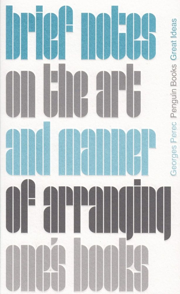 Brief Notes on the Art and Manner of Arranging One's Books (Penguin Great Ideas). Georges Perec.