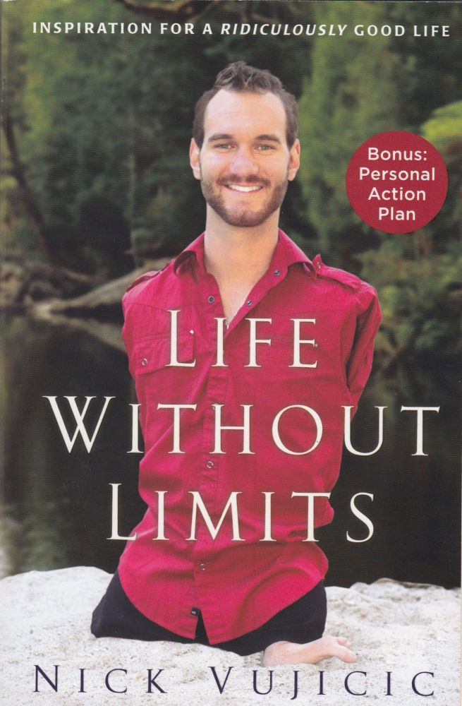 Life Without Limits: Inspiration for a Ridiculously Good Life. Nick Vujicic.