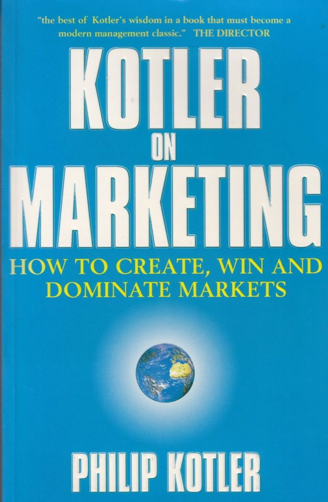 Kotler on Marketing: How to Create, Win, and Dominate Markets. Philip Kotler.