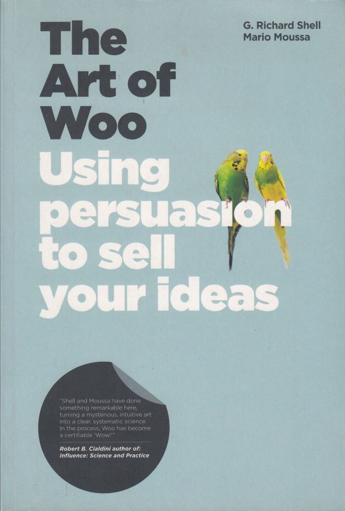 The Art of Woo: Using Persuasion to Sell Your Ideas. Mario Moussa G. Richard Shell.