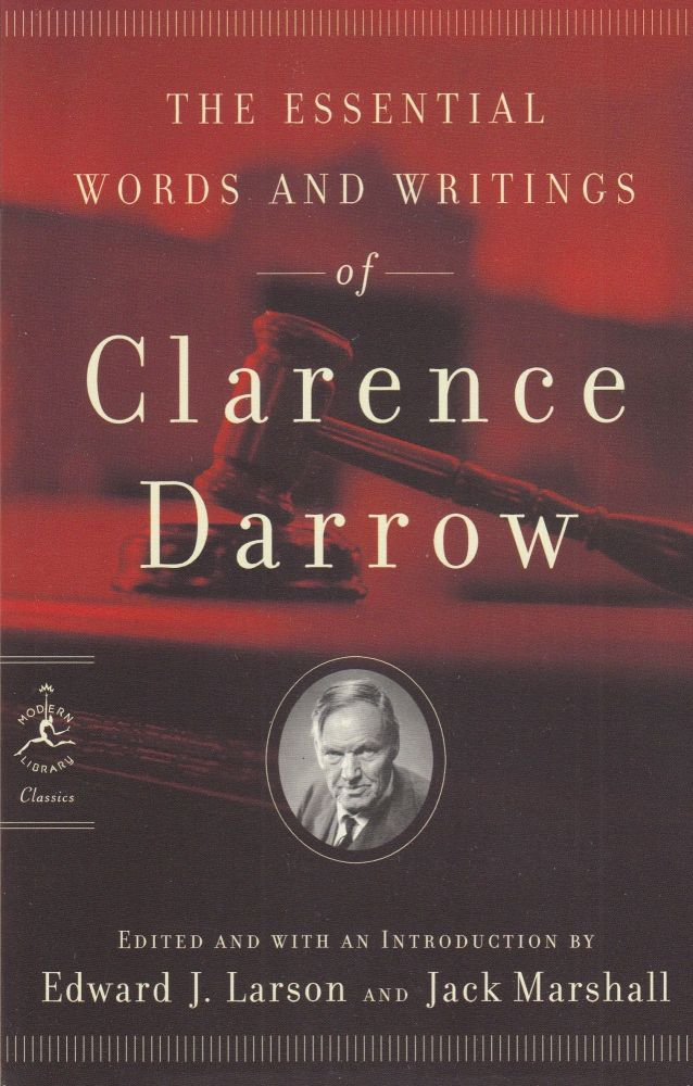 The Essential Words and Writings of Clarence Darrow. Clarence Darrow.