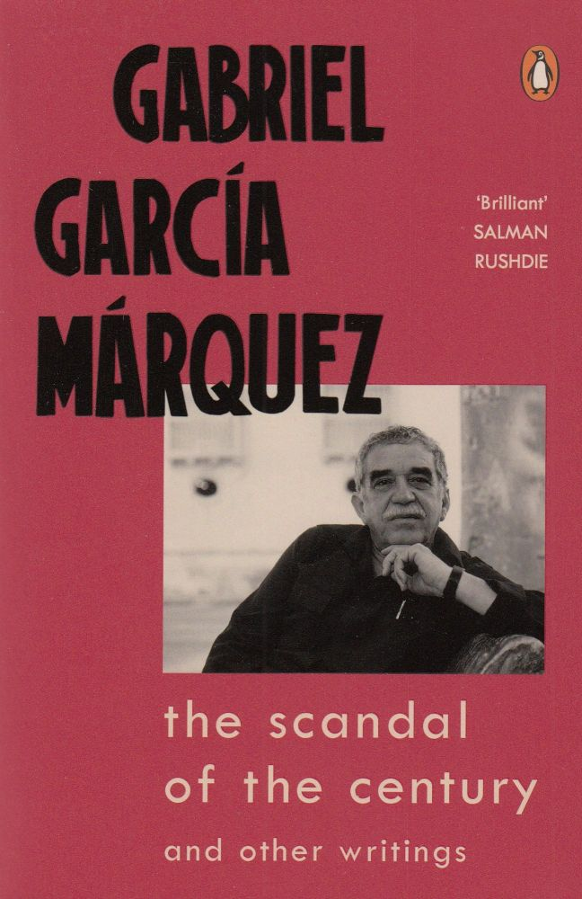 The Scandal of the Century and Other Writings. Gabriel Garcia Marquez.