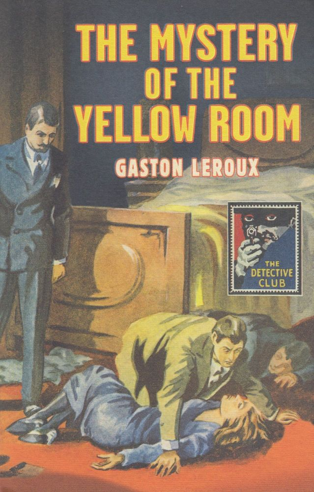 The Mystery of the Yellow Room (Detective Club Crime Classics). Gaston Leroux.