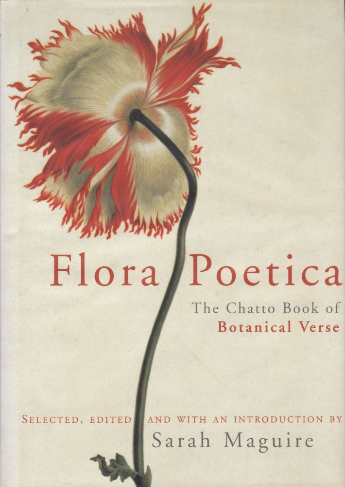 Flora Poetica: The Chatto Book of Botanical Verse. Sarah Maguire.