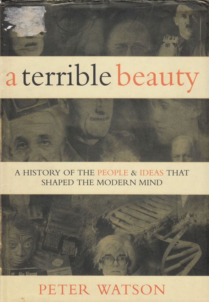 A Terrible Beauty : A History of the People & Ideas that shaped The Modern Mind. Peter Watson.