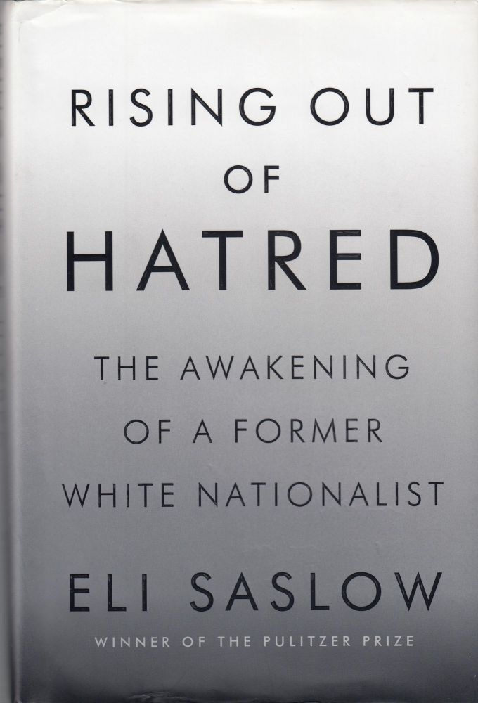 Rising Out of Hatred : The Awakening of a former White Nationalist. Eli Saslow.