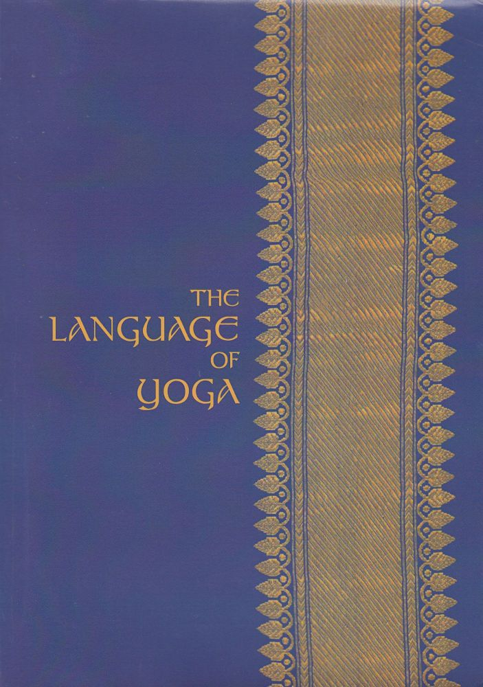 The Language of Yoga : Complete A to Y Guide to Asana names, Sanskrit terms and chants. Nicolai Bachman.