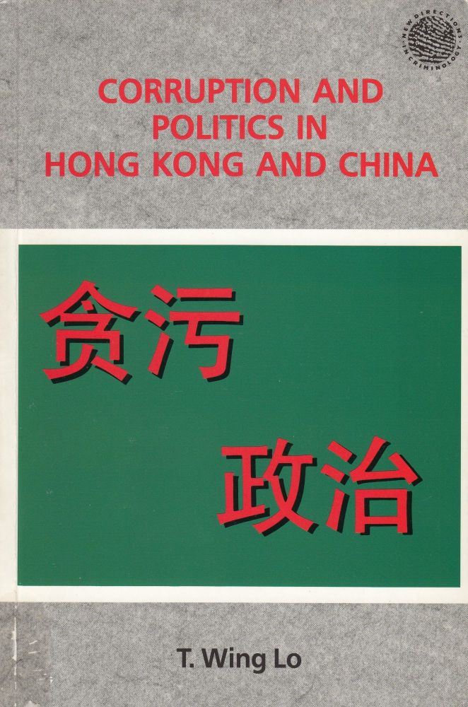 Corruption and Politics in Hong Kong and China. T. Wing Lo.