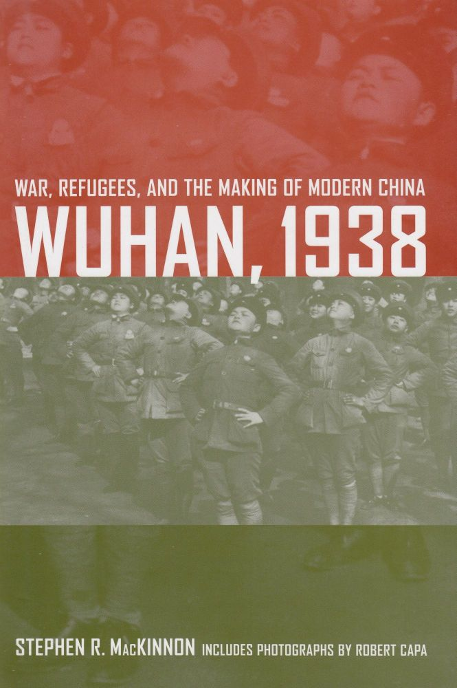 Wuhan, 1938: War, Refugees, and the Making of Modern China. Stephen R. MacKinnon.