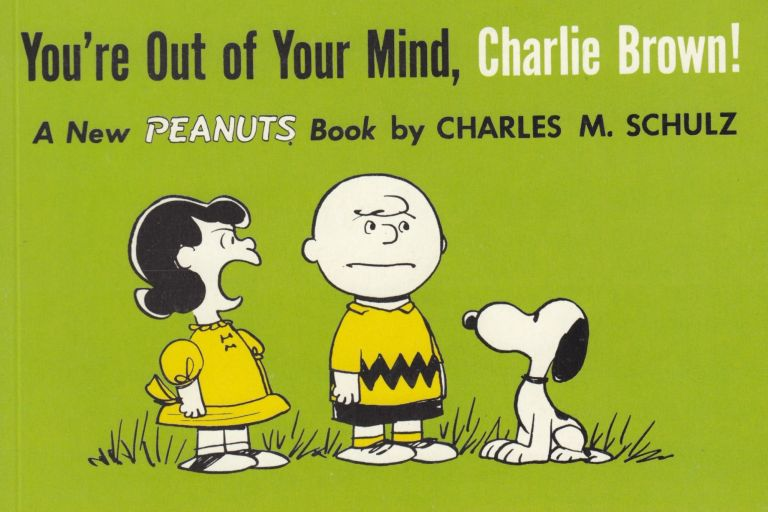 You're Out of Your Mind, Charlie Brown! Charles M. Schulz.