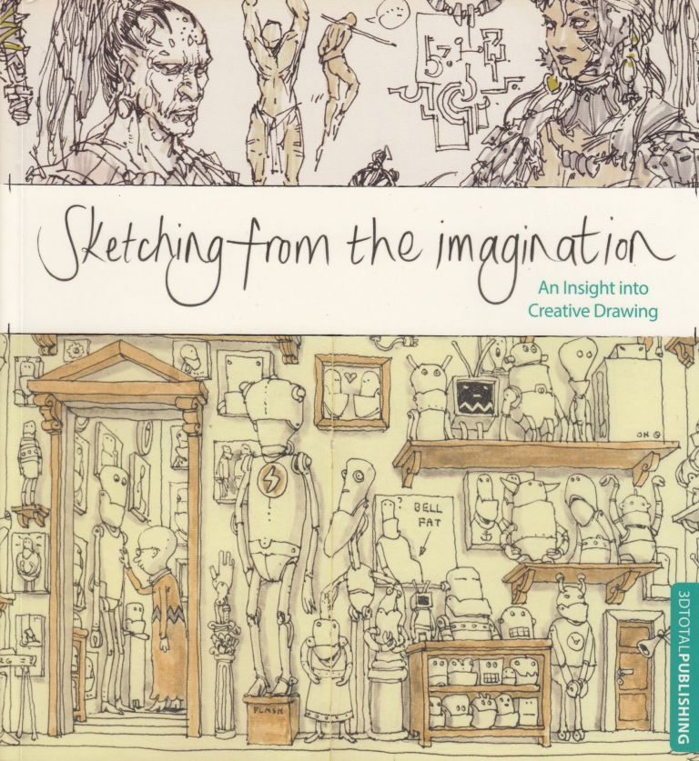 Sketching from the Imagination: An Insight into Creative Drawing. Emily Beddoes.