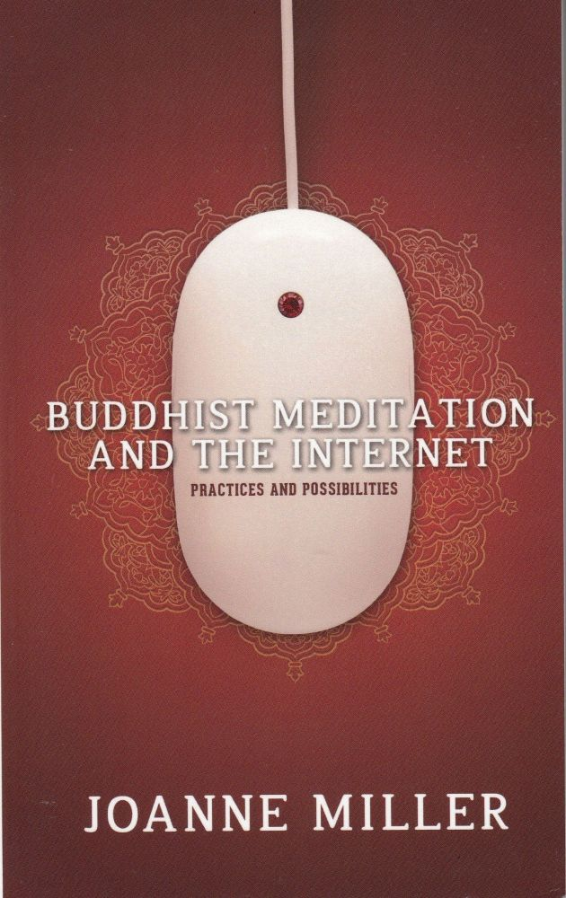 Buddhist Meditation and the Internet: Practices and Possibilities. Joanne Miller.