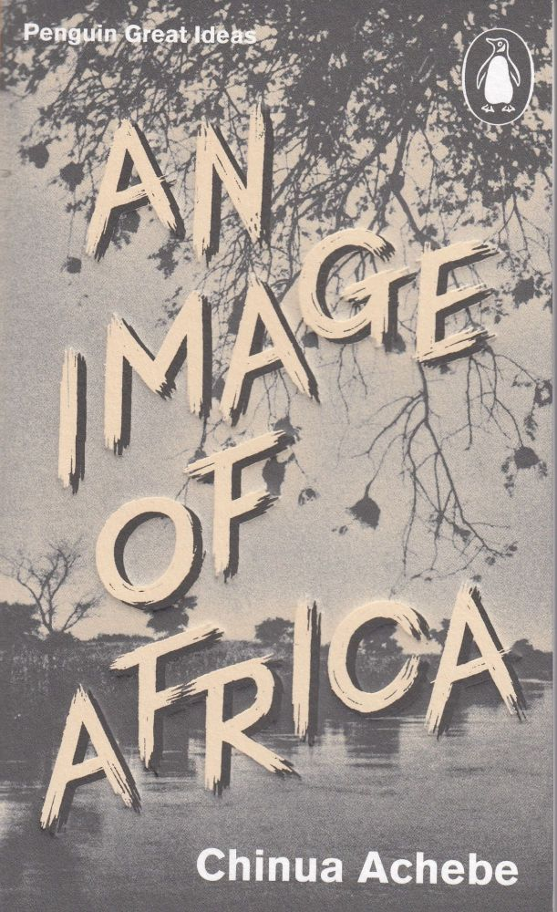 An Image of Africa and The Trouble with Nigeria (Penguin Great Ideas). Chinua Achebe.