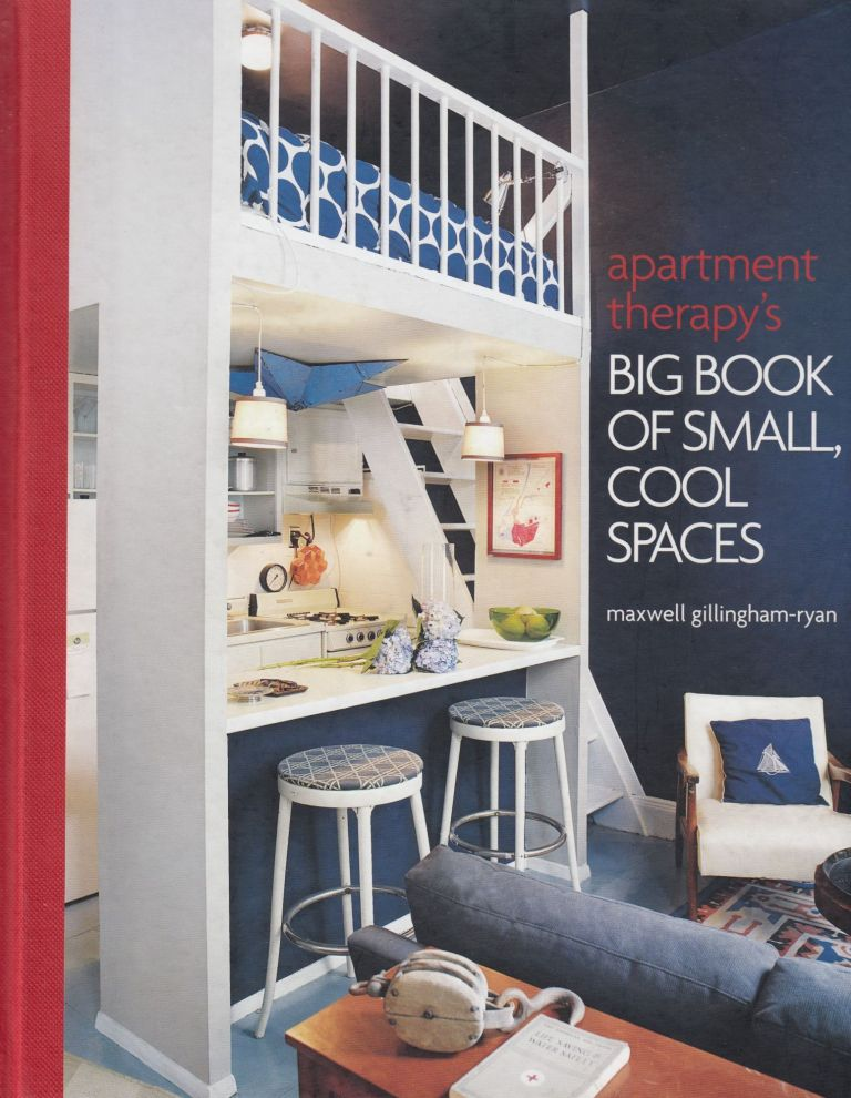 Apartment Therapy's Big Book of Small, Cool Spaces. Maxwell Gillingham-Ryan.