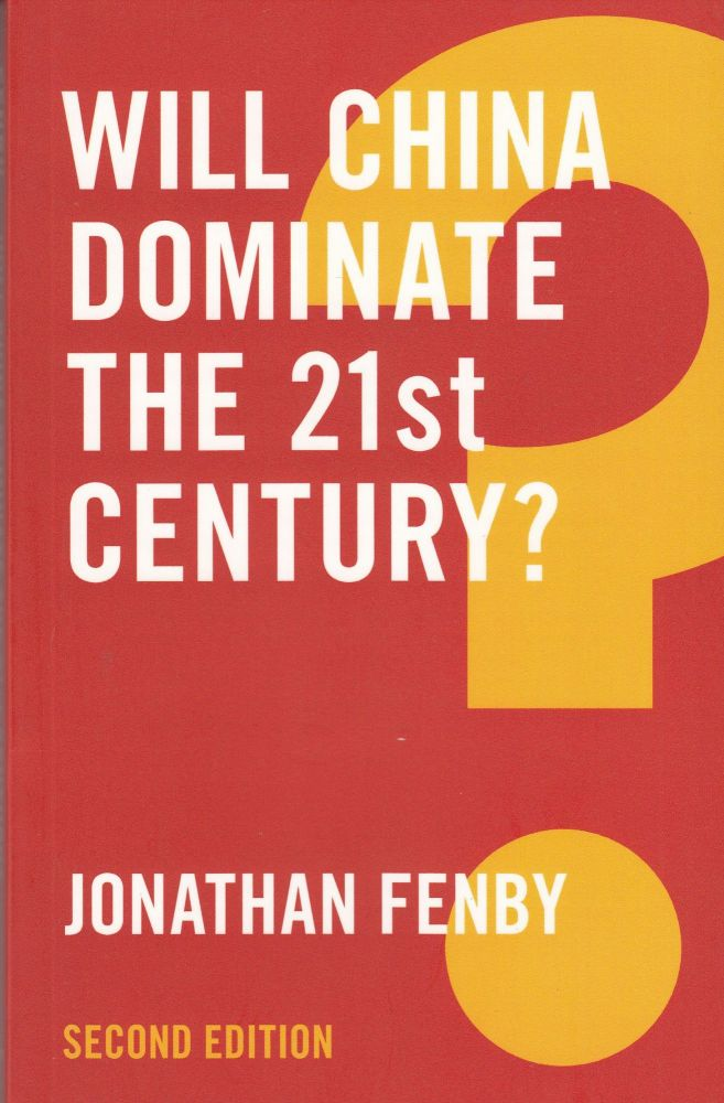 Will China Dominate the 21st Century? Jonathan Fenby.