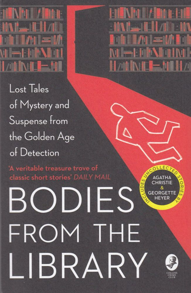 Bodies From the Library: Lost Tales of Mystery and Suspense from the Golden Age of Detection. Tony Medawar, Georgette Heyer Agatha Christie, Christianna Brand, Nicholas Blake, A. A. Milne.