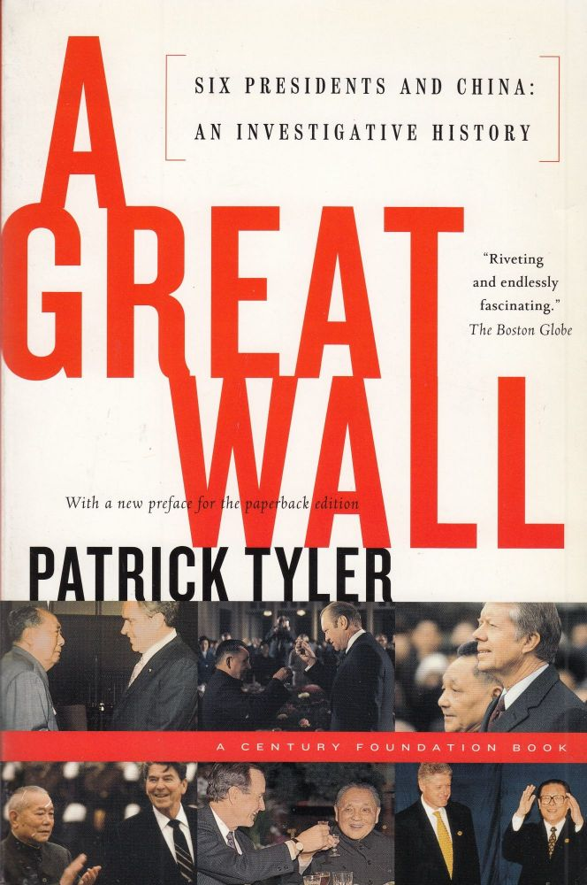 A Great Wall: Six Presidents and China, An Investigative History. Patrick Tyler.