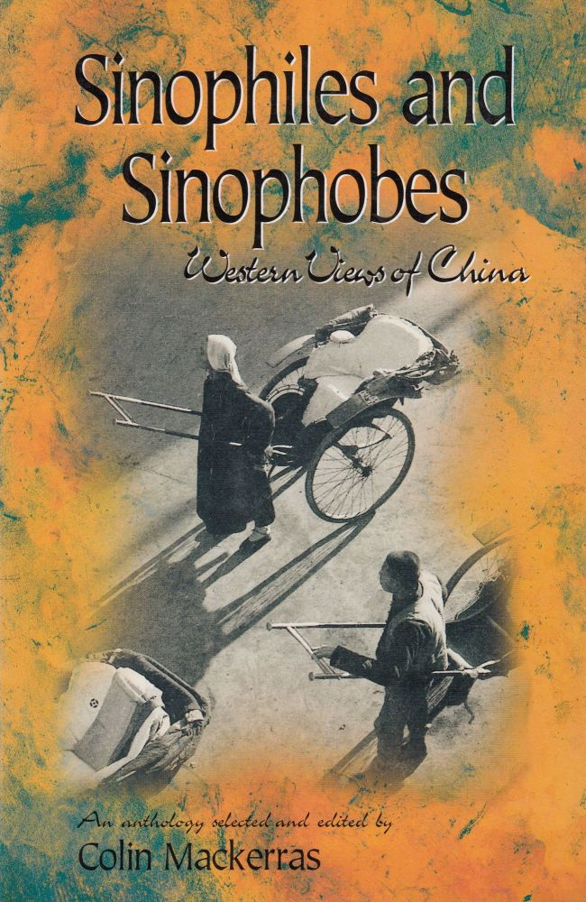 Sinophiles and Sinophobes: Western Views of China. Colin Mackerras.
