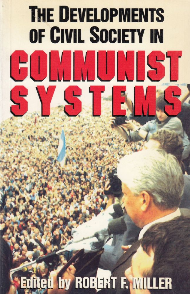 The Developments of Civil Society in Communist Systems. Robert F. Miller.