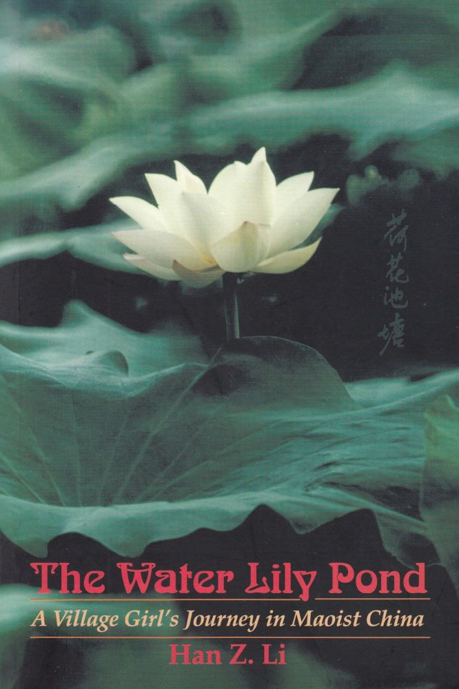 The Water Lily Pond: A Village Girl's Journey in Maoist China. Han Z. Li.
