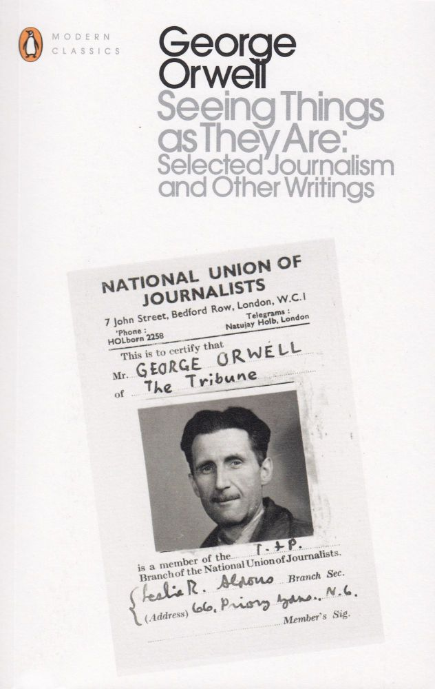 Seeing Things as They Are: Selected Journalism and Other Writings. George Orwell.