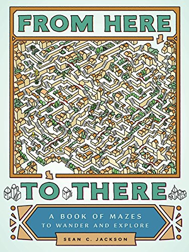 From Here to There: A Book of Mazes to Wander and Explore. Sean C. Jackson.