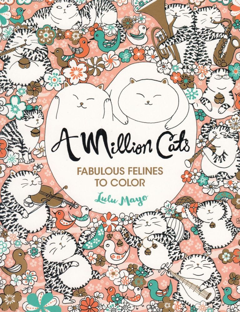 A Million Cats: Fabulous Felines to Color. Lulu Mayo.