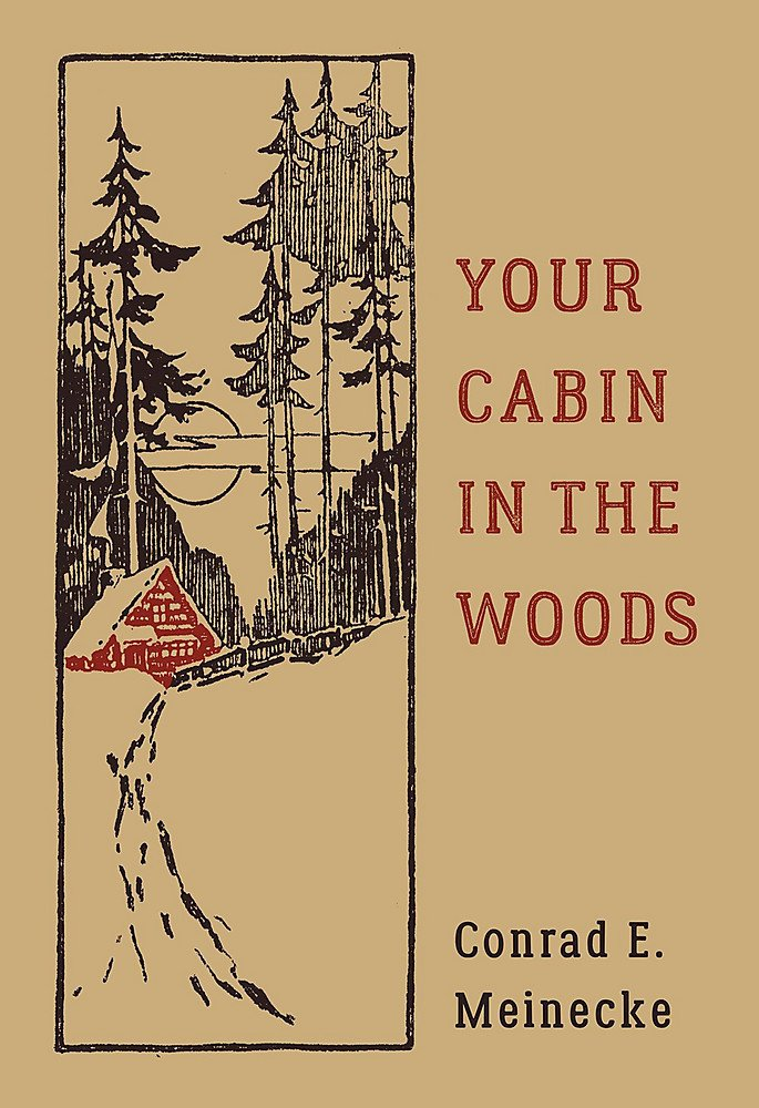 Your Cabin in the Woods. Conrad E. Meinecke.