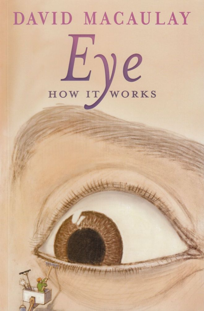 Eye: How It Works. David Macaulay.