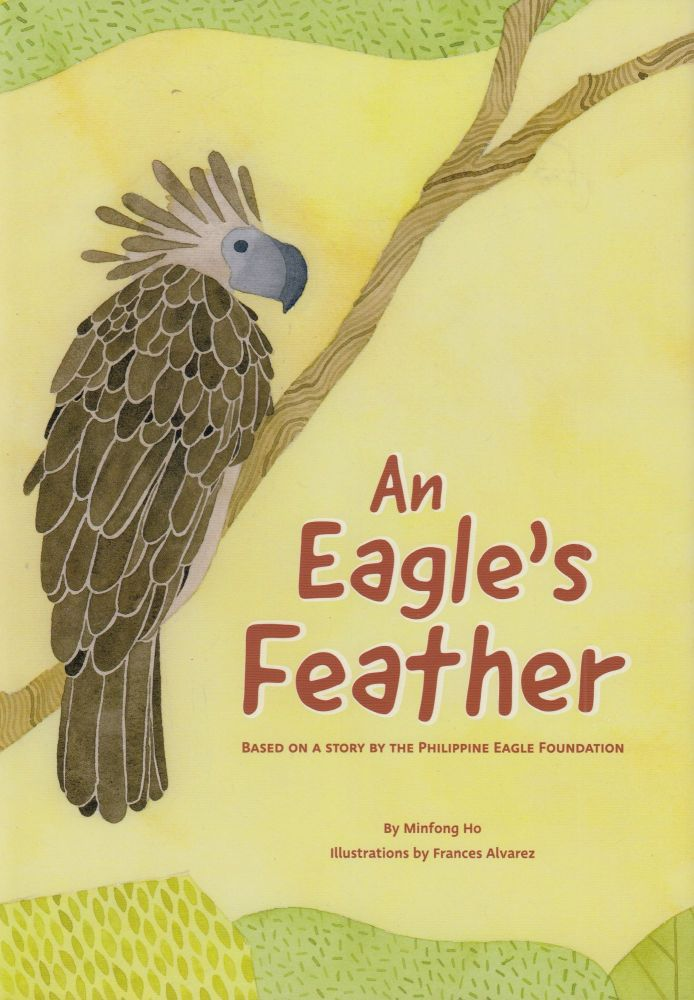 An Eagle's Feather: Based on True Story by the Philipine Eagle Foundation. Minfong Ho.