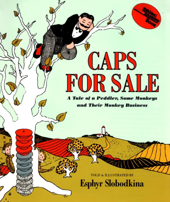 Caps For Sale: A Tale of a Peddler, Some Monkeys, and Their Monkey Business. Esphyr Slobodkina.