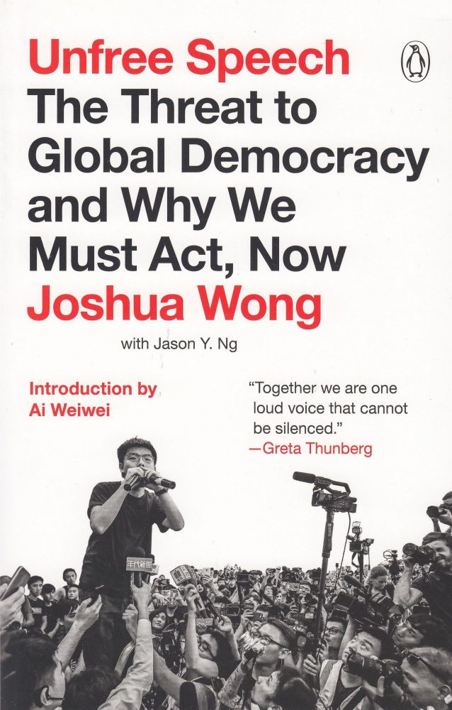 Unfree Speech: The Threat to Global Democracy and Why We Must Act, Now. Joshua Wong 黃之鋒.