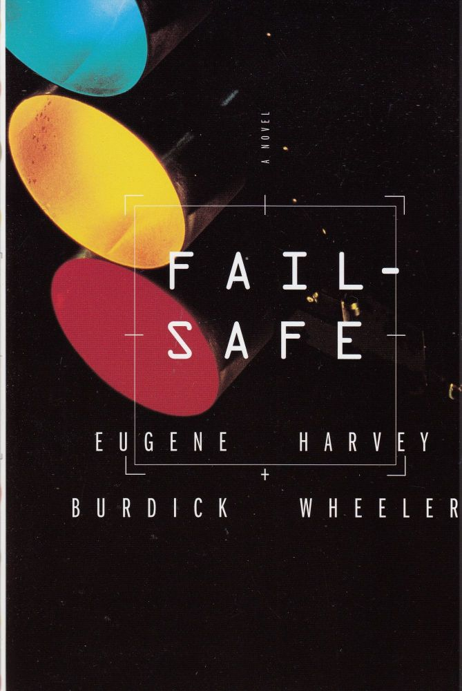 Fail-Safe. Harvey Wheeler Eugene Burdick.