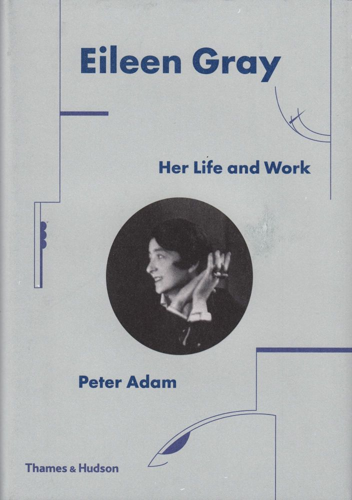 Eileen Gray: Her Life and Work. Peter Adam.