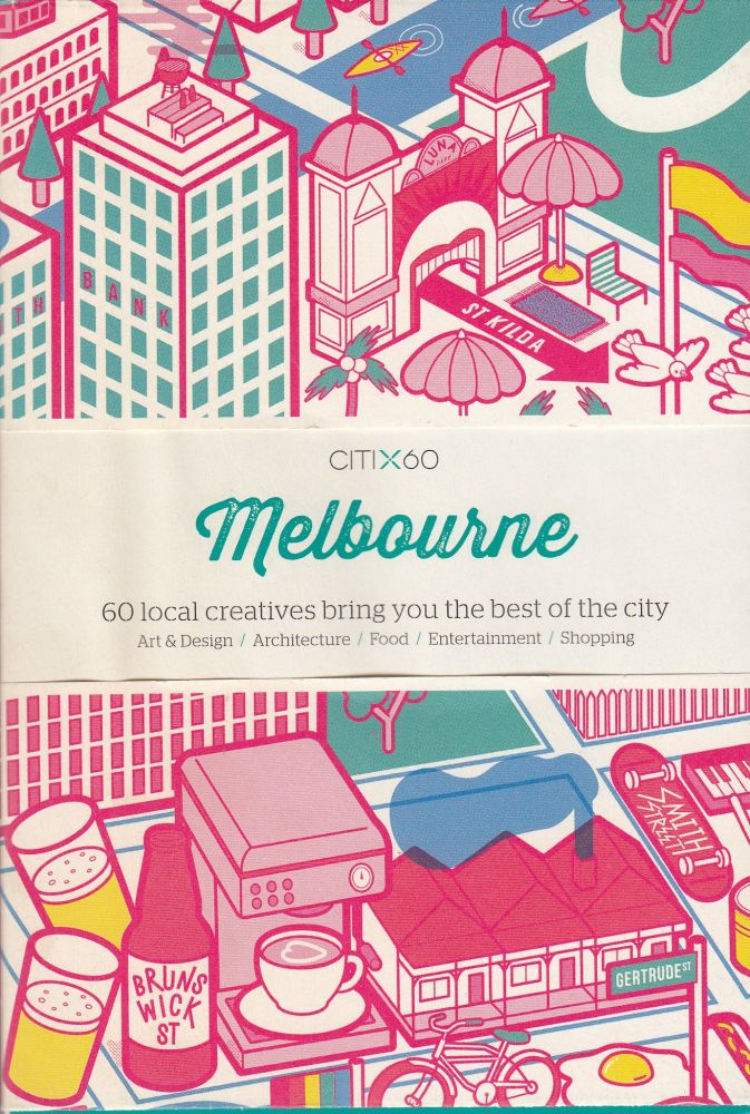 CITIx60: Melbourne (60 Local Creatives Show You the Best of the City). Victionary.