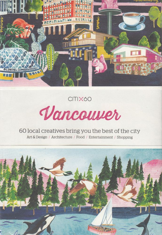 CITIx60: Vancouver (60 Local Creatives Show You the Best of the City). Victionary.